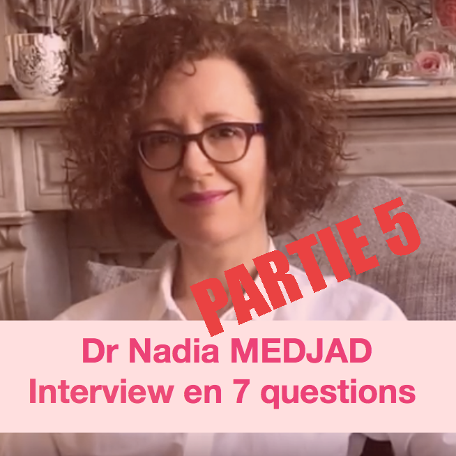 Interview du Docteur Nadia Medjad – PARTIE 5