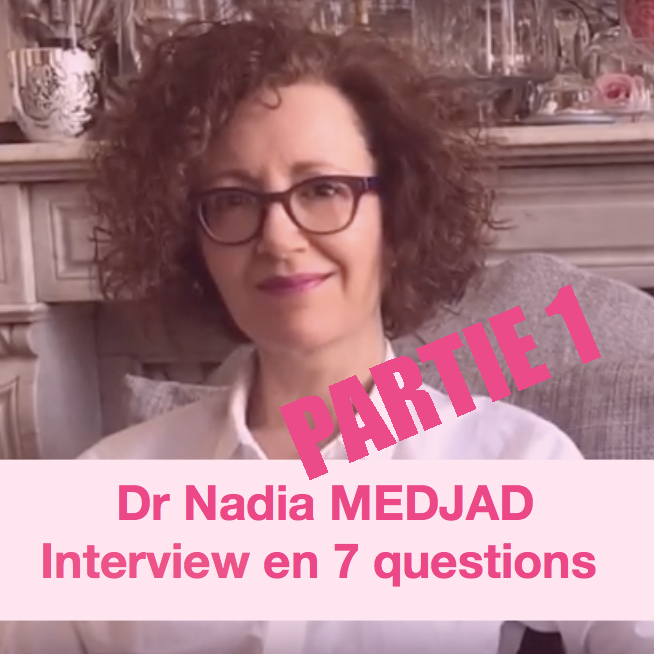 Interview du Docteur Nadia Medjad – PARTIE 1